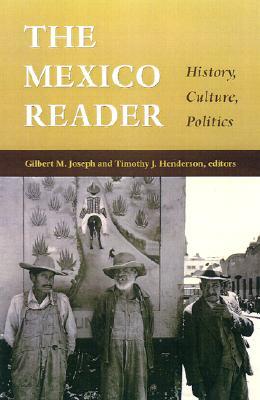 The Mexico Reader By Joseph, Gilbert M. (EDT)/ Henderson, Timothy J. (EDT)/ Kirk, Robin (EDT)/ Starn, Orin (EDT)